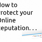 Protect Your Online Reputation in 5 Simple Steps